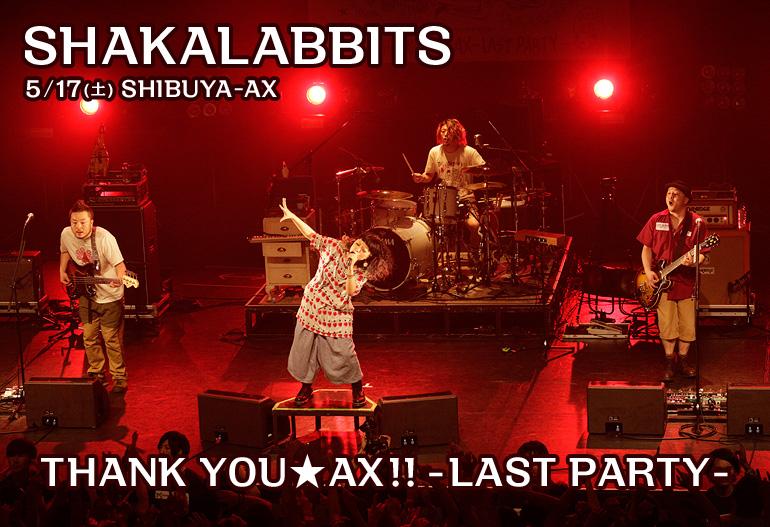 SHAKALABBITS THANK YOU★AX!! -LAST PARTY- 2014.5.17(土)@SHIBUYA-AX